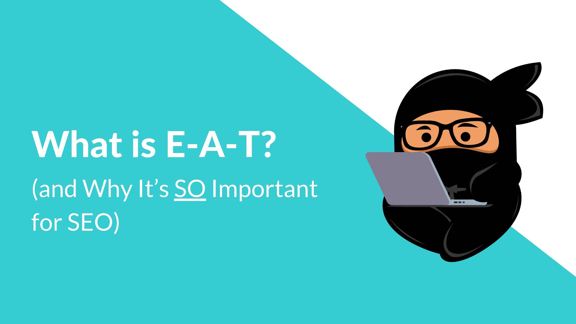 Qu'est-ce que E-A-T et pourquoi est-il important pour le référencement?
